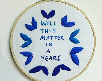 will this matter in a year positive thinking inspirational motivational hand-embroidered decorative art hoop