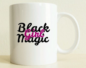 Custom Gift Mug | Black Girl Magic Gift | Best Friend Gift | Custom Mug Gifts For Her | Coffee Mug | Tea Mug | Birthday Gift | Fast Shipping