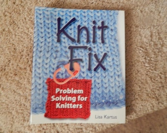 Knit Fix Problem Solving for Knitters by Lisa Kartus