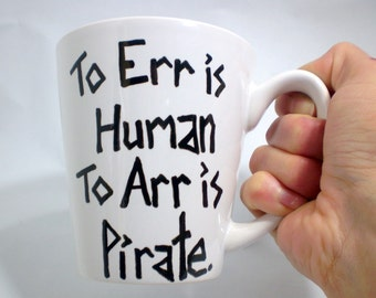 To Err is Human Coffee Lovers Gift - Pirate Mug - Play Like a Pirate - Father From Daughter - Gift Ideas From Dad - Gift Ideas For Him