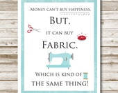 Money Can't Buy Happiness But It Can Buy Fabric Printable DIY Printable Home Decor Sewing Room Decoration Craft Print 5x7 8x10 11x14