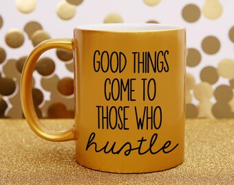 Good Things Come to Those Who Hustle, Hustle Coffee Cup, Hustle Harder Coffee Cup, Hustle Cup, Entrepreneur Gifts, Hard Worker, Mug Swap