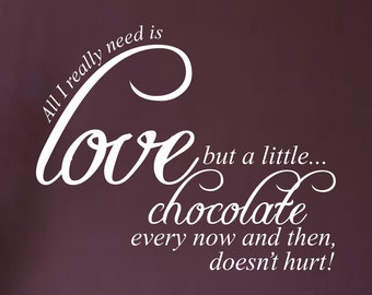 All I Need Is Love But A Little Chocolate Every Now And Then Doesn't Hurt! ... Vinyl Wall Decal Sharp Home Decor