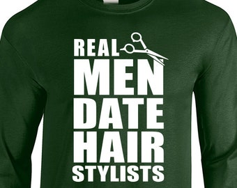 "New ""Real Men Date Hair Stylists"" Long Sleeved Unisex T-shirt for Boyfriend, Girlfriend, Friend, Hair Dresser, Stylist, birthday, sister"
