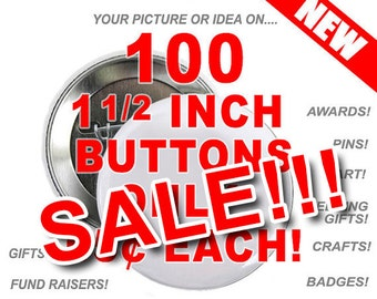 100 Custom 1  1/2 inch Buttons Personalized