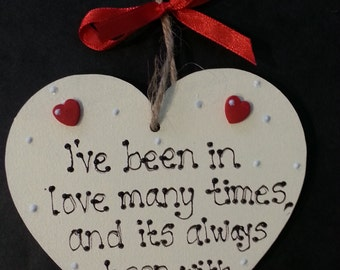 I've been in Love many times and its always been with you - heart shaped plaque - lovely gift!
