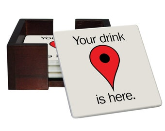 Your Drink Is Here Google Maps Coaster Set - Sandstone Tile with Cork Back - 4 Piece Set -  Wood Box Caddy Included