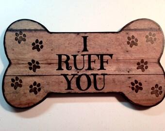 Pet plaque/ I Ruff You /Sign /Handmade/ Home decor/Wall Hanger