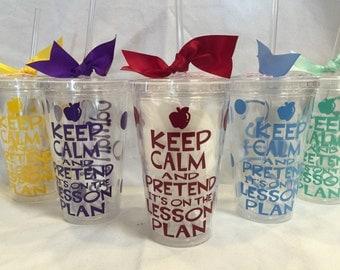 Keep Calm and Pretend its on the Lesson Plan, teacher tumbler, teacher cup, teacher gift