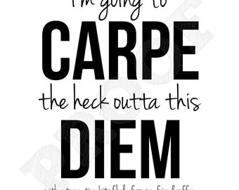 I'm Going to Carpe the Hack Outta this Diem with a Teeny Tiny Bit of Help from my Friend Coffee Printable 8x10 Wall Art