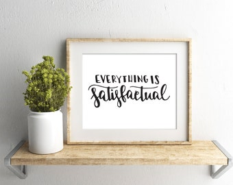 Everything is Satisfactual - Disney Parks - 8x10 Instant Download Hand Lettered Quote, Calligraphy Print, Home Decor, Printable Wall Art