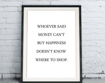 Whoever Said Money Can't Buy Happiness Doesn't Know Where To Shop poster, funny art print, black and white home decor, DIY Instant Download