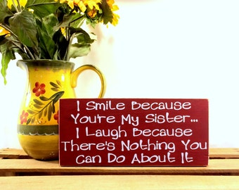 I Smile Because You're My Sister I Laugh Because There's Nothing You Can Do About It - Your Choice Of Colors