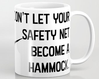 Don't let Your Safety Net Become a Hammock, Coffee or Tea Gift Ceramic Large Mug 11 0r 15 ounce