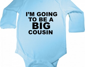 I'm going to be a Big Cousin! announcmenet baby bodysuit long sleeve size choice new boy or girl