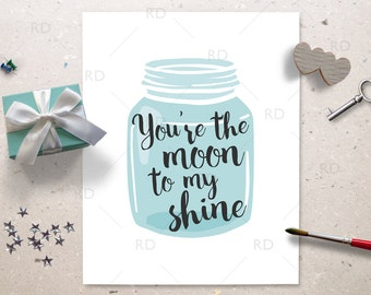 You're the moon to my shine - PRINTABLE Wall Art / Moonshine Wall Art / Moon to my shine printable wall decor / Mason jar wall art