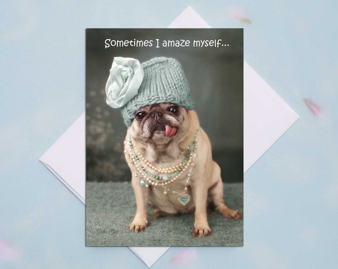 5x7 ALL OCCASION CARD Sometimes I Amaze Myself Funny Pug Card by Pugs and Kisses