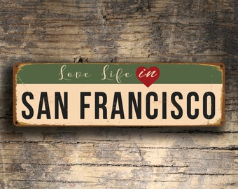 Love Life in SAN FRANCISCO Sign, Custom San Francisco City Sign, Vintage Style San Francisco Sign, San Francisco Street Sign, San Francisco