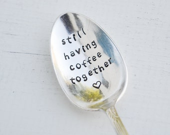 Still Having Coffee Together Spoon - Hand Stamped Teaspoon - Engraved Spoon - Anniversary Gift - Gift for Friends - BFF Coffee Lover Gift