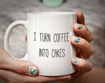 Baker Mug Gift for Baker I Turn Coffee into CAKES Cook Gift Cook Mug Gifts for Bakers Cakes Cooking Gift Baking Gift Cakemaking Cake Mug