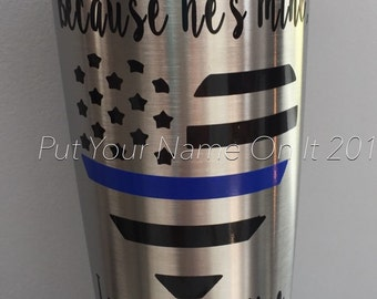 "20oz ""Because he's mine I walk the line"" Stainless steel vacuum sealed tumbler. Police Officer, Law Enforcement, police wife"