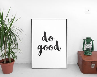 Do Good,Motivational Print, Inspirational Quote, Typography Print, Art Print, Home Decor, Wall Art, Typography Quote, Quote Wall Art