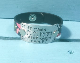 If Mama aint Happy aint Nobody Happy Hand Stamped Leather Cuff