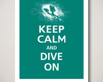 Keep Calm and DIVE ON Typography Scuba Diving Print  (Featured color: Island Teal--choose your own colors)