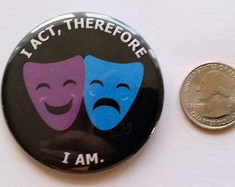 "I Act, Therefore I am  2.25"" Comedy/Drama mask button! Theatre"