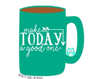 Make Today A Good One SVG - Good Day Cut File - Get It Done - Make It A Great Day - Cricut - Silhouette - Instant Download