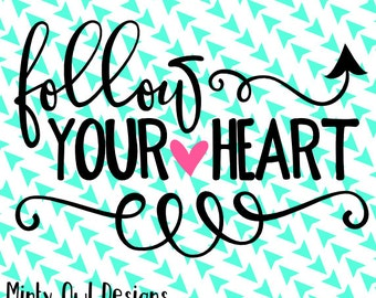 Follow Your Heart SVG Cut File - Follow Your Dream - Be Inspired - Do What You Love - Cut Files - Cricut - Silhouette - Instant Download