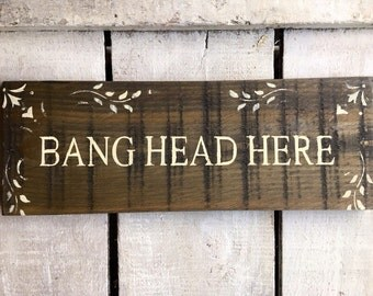 Funny Gift. Funny Sign. Bang Head Here. Cottage Sign. English Cottage Decor. Kitchen Decor.
