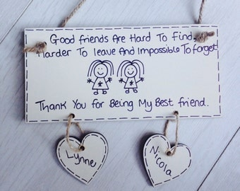 Good friends are hard to find harder to leave plaque.