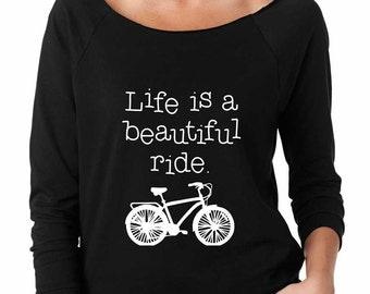 Life Is A Beautiful Ride Shirt. Super Soft & Lightweight Women's Raw Edge, Boat Neck, Terry Sweatshirt w 3/4 length sleeves. Spin Class.