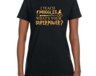 I teach Muggles What's your Superpower? Harry Potter Inspired T shirt Sweatshirt Tank