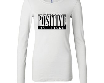 Always Keep A Positive Attitude T-shirt, Long Sleeve T-shirt, Short Sleeve T-shirt, Graphic Tee