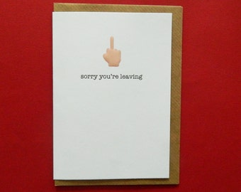 sorry you're leaving. Funny, Rude, Sarcastic, Insulting, Offensive, Finger, Swearing, Leaving card. - Hand enamelled art card.