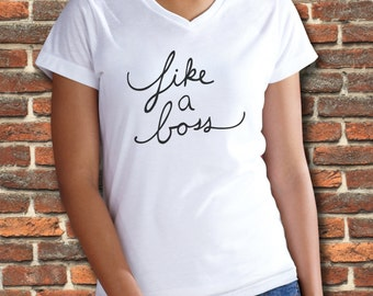 Like a Boss shirt, Womens tshirt, Boss lady, Funny shirt, Womens Tee, Womens Vneck, Ladies T Shirt, Ladies Vneck, Hipster