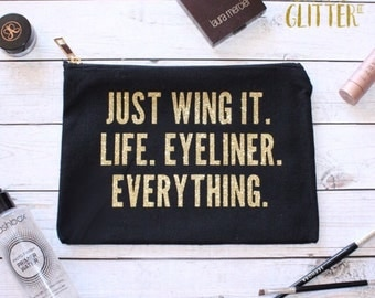 Just Wing It. Life. Eyeliner. Everything. // Makeup Bag - Glitter - Funny Makeup Bag