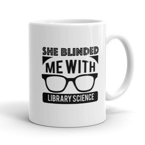 Librarian Mug She Blinded Me With Library Science Coffee or Even Tea Mug 11 oz