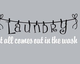 Laundry Room Wall Decal, Laundry It all comes out the wash Wall Decal, Laundry Room Vinyl Wall Decal,SALE