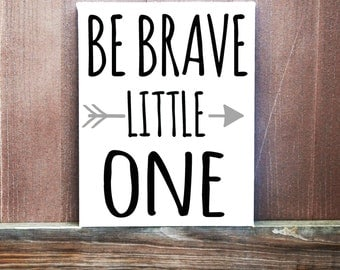 Be Brave Little One Sign, Hand Painted Canvas, Nursery Decor, Baby Shower Gift, Rustic Arrows, Rustic Sign, Gift for Baby Boy,Baby Girl Gift