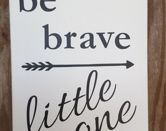 Be Brave Little One Arrow Black and White Canvas Sign