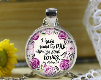 Song of Solomon 3:4 I have found the one my Soul loves Bible Verse Pendant Necklace Gift Love Gift Valentines Day Gift Bridal Shower Gift