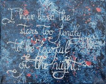 Hand Painted Quote on Stretched Canvas I Have Loved The Stars Too Fondly To Be Fearful Of The Night