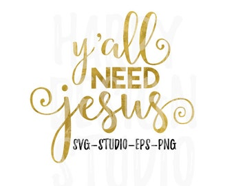 Y'all Need Jesus SVG, Christian SVG, SVG Files, Jesus Svg, Eps, Png, Cricut Files, Silhouette Files