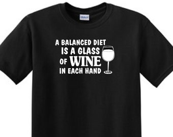 A Balanced Diet Is A Glass Of WINE In Both Hands- Funny T-Shirt