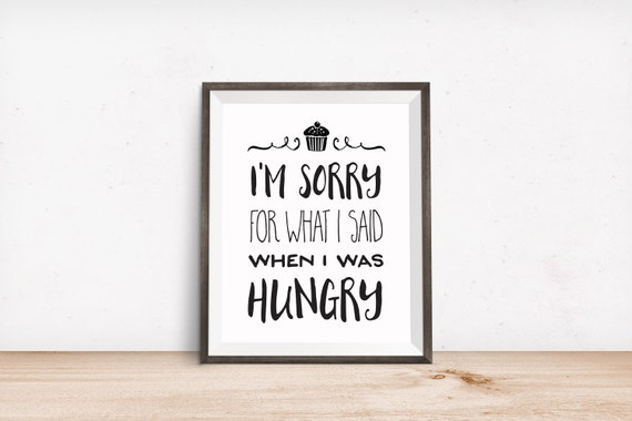 Printable Art, I'm Sorry for What I Said When I Was Hungry, Inspirational Print, Typography Print, Quote Prints, Digital Download Print