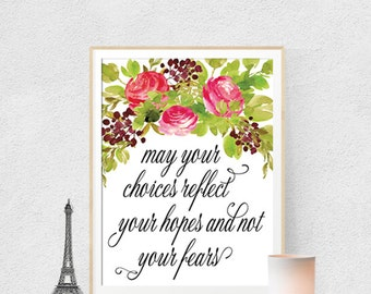 May Your Choices Reflect Your Hopes And Not Your Fears Printable Art Motivational Art, Inspirational Printable Quote Art Floral Digital