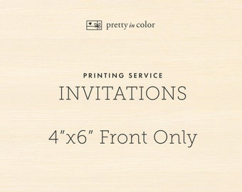 "Printing Service for 4""x6"" Invitations - Front Only"